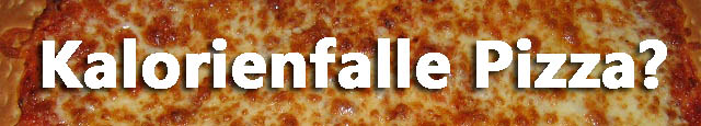 Kalorienfalle Pizza mit Vergleich